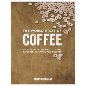 The World Atlas of Coffee by James Hoffman - Cloud Catcher Coffee Roastery