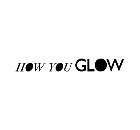 How You Glow