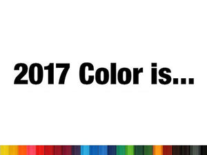 2017 COLOR IS... Pantone Forecasts 2017 Color