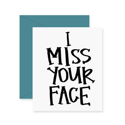 Fresh Out of Ink - I Miss Your Face Greeting Card