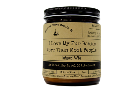 Malicious Women Candle co - I Love My Fur Babies More Than Most ...Unhealthy Level of...