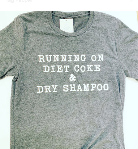 Running on Diet Coke and Dry Shampoo Tee