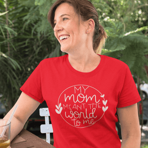 My Mom Meant the World to Me Shirt