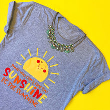 Load image into Gallery viewer, Be the Sunshine Shirt