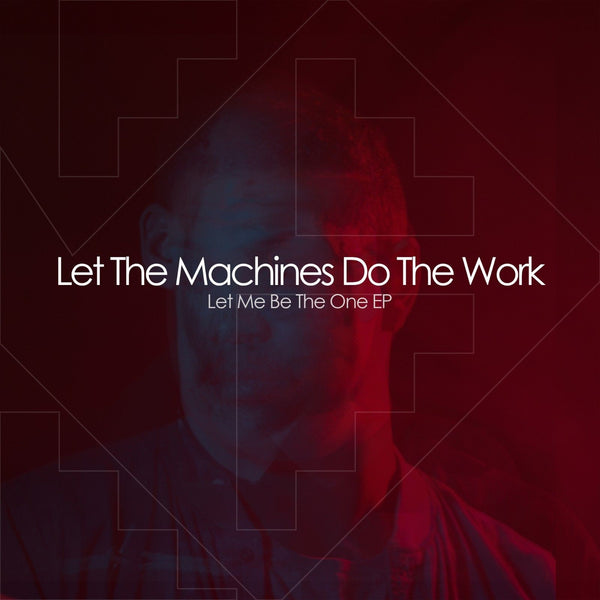 "Let The Machines Do The Work - Let Me Be The One (12"" Vinyl)"