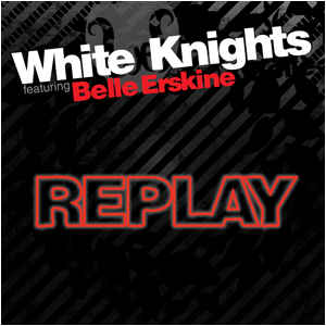 White Knights featuring Belle Erskine - Replay (CD Single)