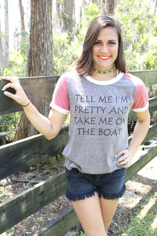 TELL ME IM PRETTY AND TAKE ME ON THE BOAT