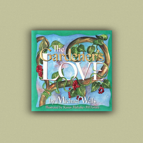 The Gardener's Love by Michael Wells