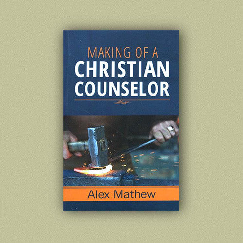 Making of a Christian Counselor by Alex Mathew