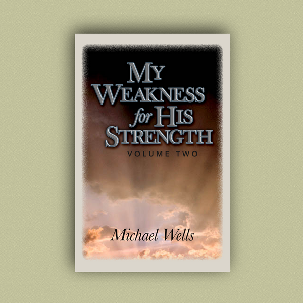 My Weakness for His Strength, Volume Two by Michael Wells