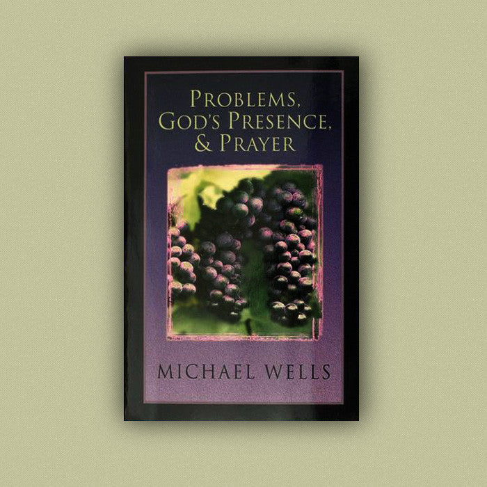 Problems, God's Presence, & Prayer by Michael Wells