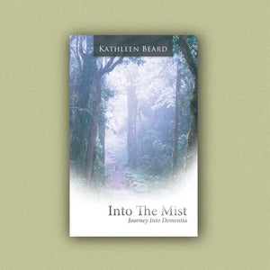 Into The Mist, Journey Into Dementia, by Kathleen Beard