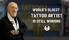 World's Oldest Tattoo Artist Is Still Working