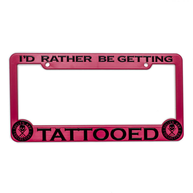 Rather Be Getting Tattooed License Plate Frame - Sullen Art Co.