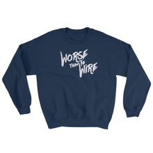 """Worse Than The Wire"" Sweatshirt"