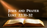 Jesus and Prayer - Luke 22:31-32