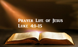 Prayer Life of Jesus - Luke 4:1-15