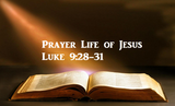 Prayer Life of Jesus Luke 9:28-31