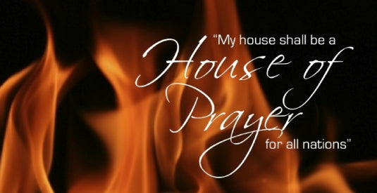 My House Shall Be Called A House of Prayer...