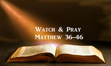 WATCH & PRAY - Matthew 26:36-46 by Arthur Peter