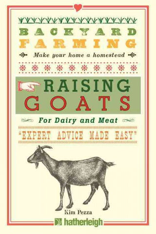Raising Goats: For Dairy and Meat (Backyard Farming)