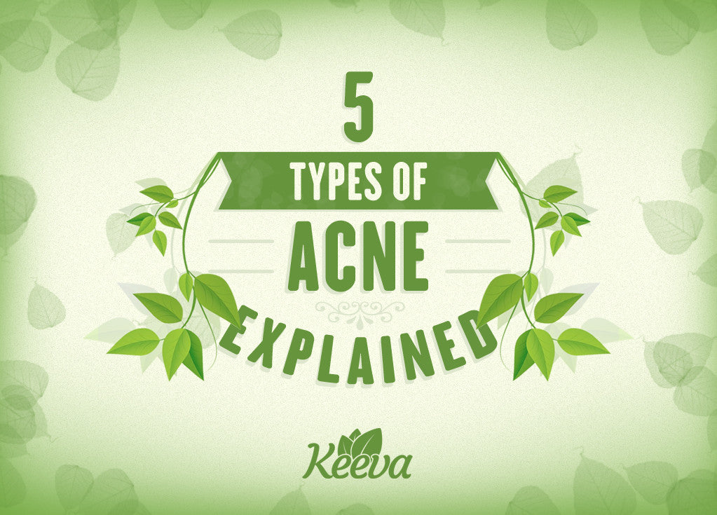 5 Types Of Acne Explained And The Best Treatment