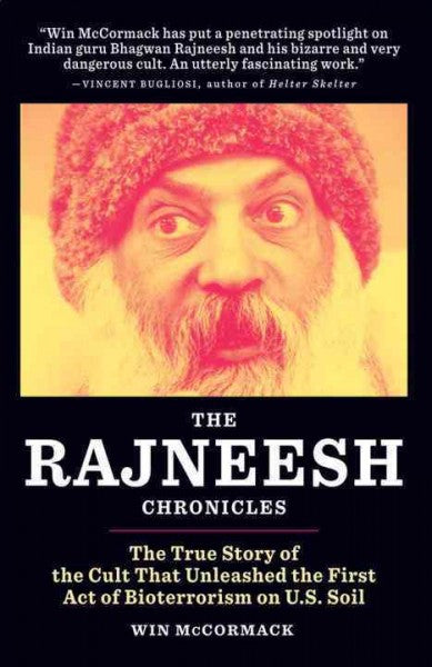 Rajneesh Chronicles : The True Story of the Cult that Unleashed the First Act of Bioterrorism on U.S. Soil