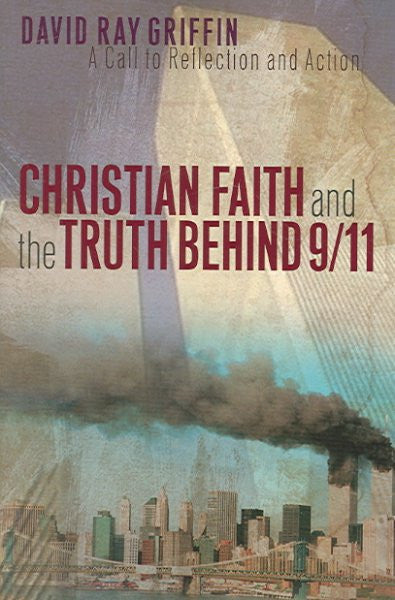 Christian Faith And the Truth Behind 9/11 : A Call to Reflection And Action