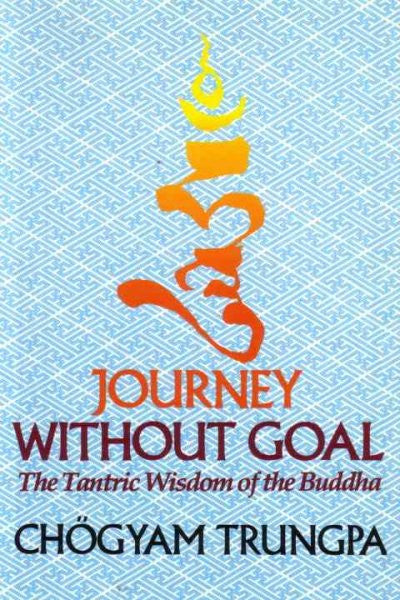 Journey Without Goal : The Tantric Wisdom of the Buddha