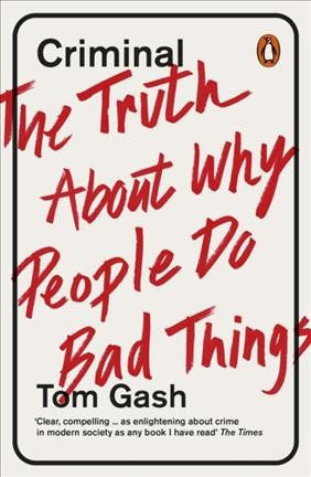 Criminal : The Truth About Why People Do Bad Things