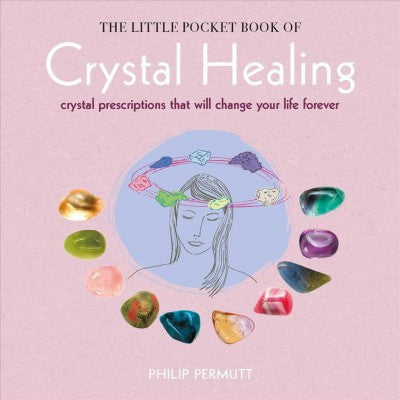 Little Pocket Book of Crystal Healing : Crystal Prescriptions That Will Change Your Life Forever