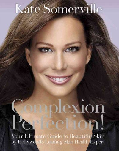 Complexion Perfection! : Your Ultimate Guide to Beautiful Skin by Hollywood's Leading Skin Health Expert