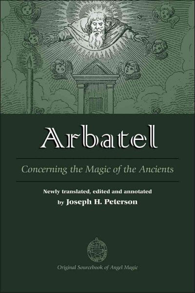 Arbatel : Concerning the Magic of Ancients: Original Sourcebook of Angel Magic