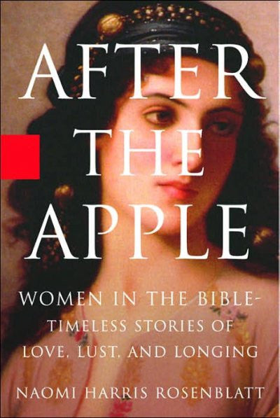 After the Apple : Women in the Bible, Timeless Stories of Love, Lust, And Longing