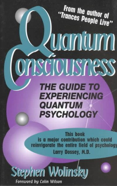 Quantum Consciousness : The Guide to Experiencing Quantum Psychology