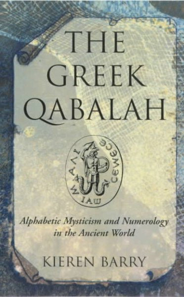 Greek Qabalah : Alphabetical Mysticism and Numerology in the Ancient World