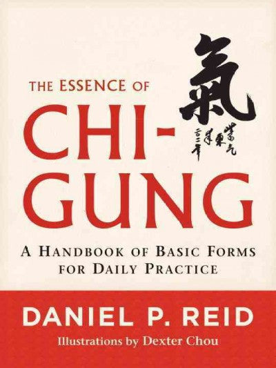 Essence of Chi-Gung : A Handbook of Basic Forms for Daily Practice
