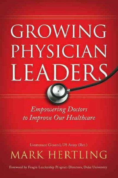 Growing Physician Leaders : Empowering Doctors to Improve Our Healthcare