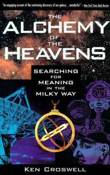 Alchemy of the Heavens : Searching for Meaning in the Milky Way