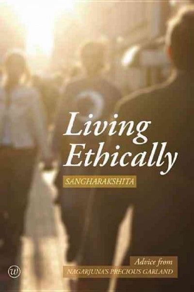 Living Ethically : Advise from Nagarjuna's Precious Garland