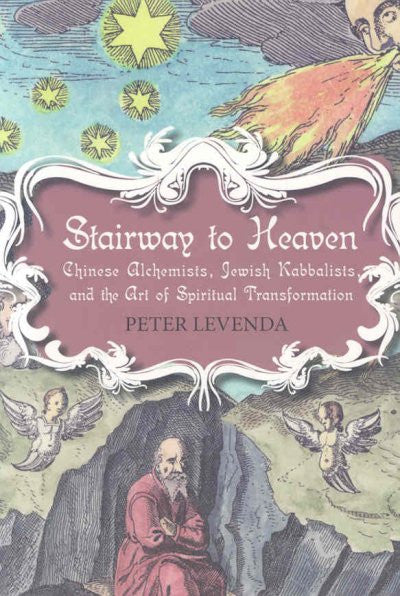 Stairway to Heaven : Chinese Alchemists, Jewish Kabbalists, and the Art of Spiritual Transformation