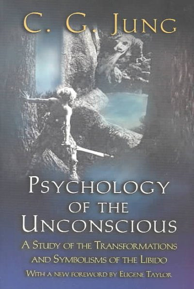 Psychology of the Unconscious : A Study of the Transformations and Symbolisms of the Libido