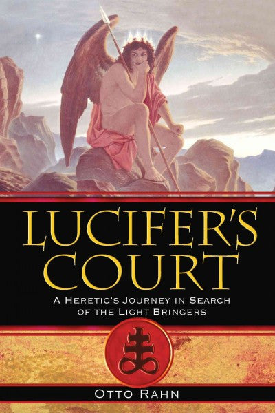 Lucifer's Court : A Heretic's Journey in Search of the Light Bringers