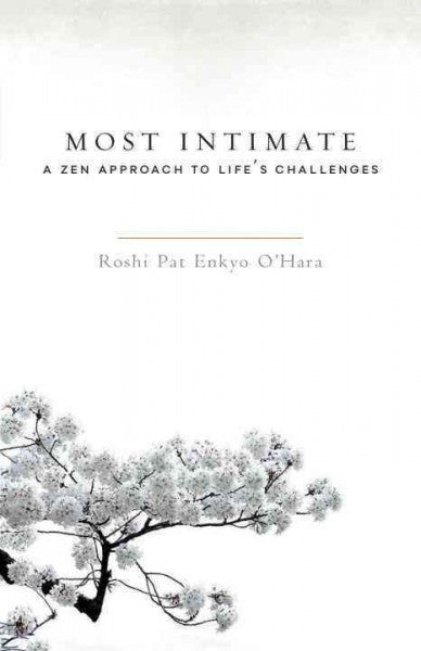 Most Intimate : A Zen Approach to Life's Challenges