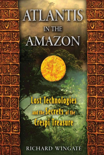Atlantis in the Amazon : Lost Technologies and the Secrets of the Crespi Treasure