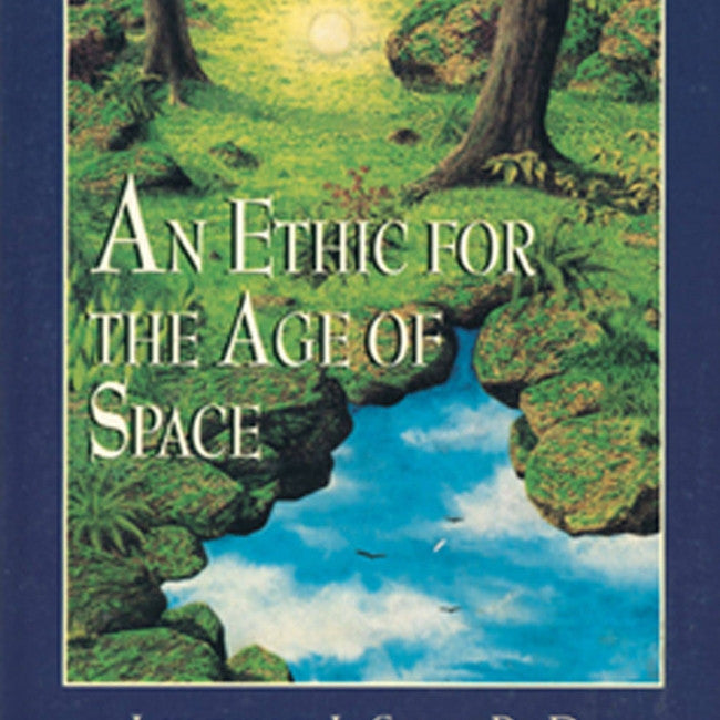 Ethic for the Age of Space : A Touchstone for Conduct Among the Stars