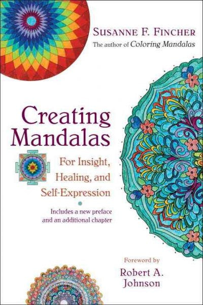 Creating Mandalas : For Insight, Healing, and Self-Expression