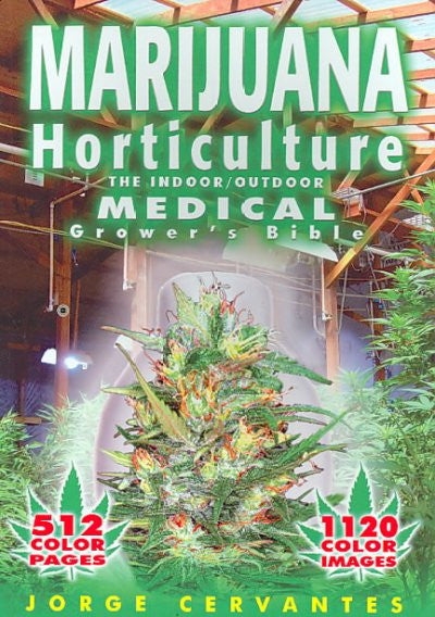 Marijuana Horticulture : The Indoor/Outdoor Medical Grower's Bible