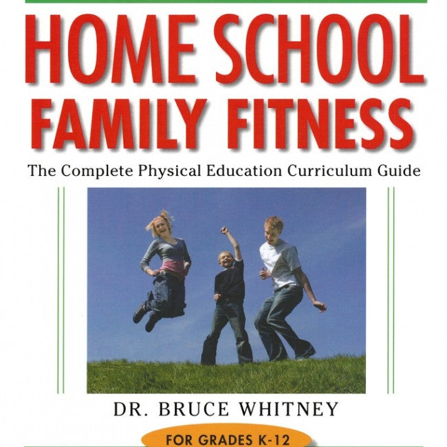 Home School Family Fitness : A Complete Curriculum Guide