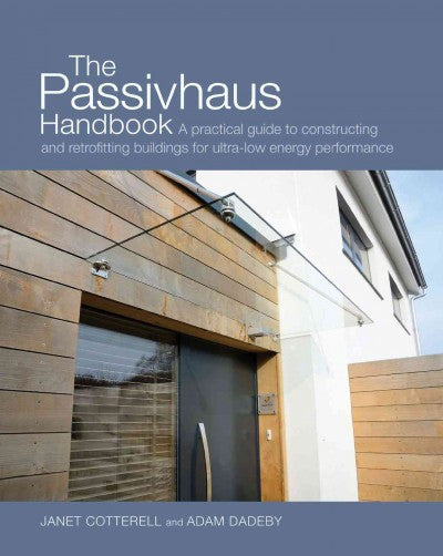 Passivhaus Handbook : A Practical Guide to Constructing and Retrofitting Buildings for Ultra-Low-energy Performance